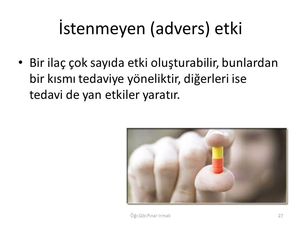 İstenmeyen (advers) etki Bir ilaç çok sayıda etki oluşturabilir, bunlardan bir kısmı tedaviye yöneliktir, diğerleri ise tedavi de yan etkiler yaratır.