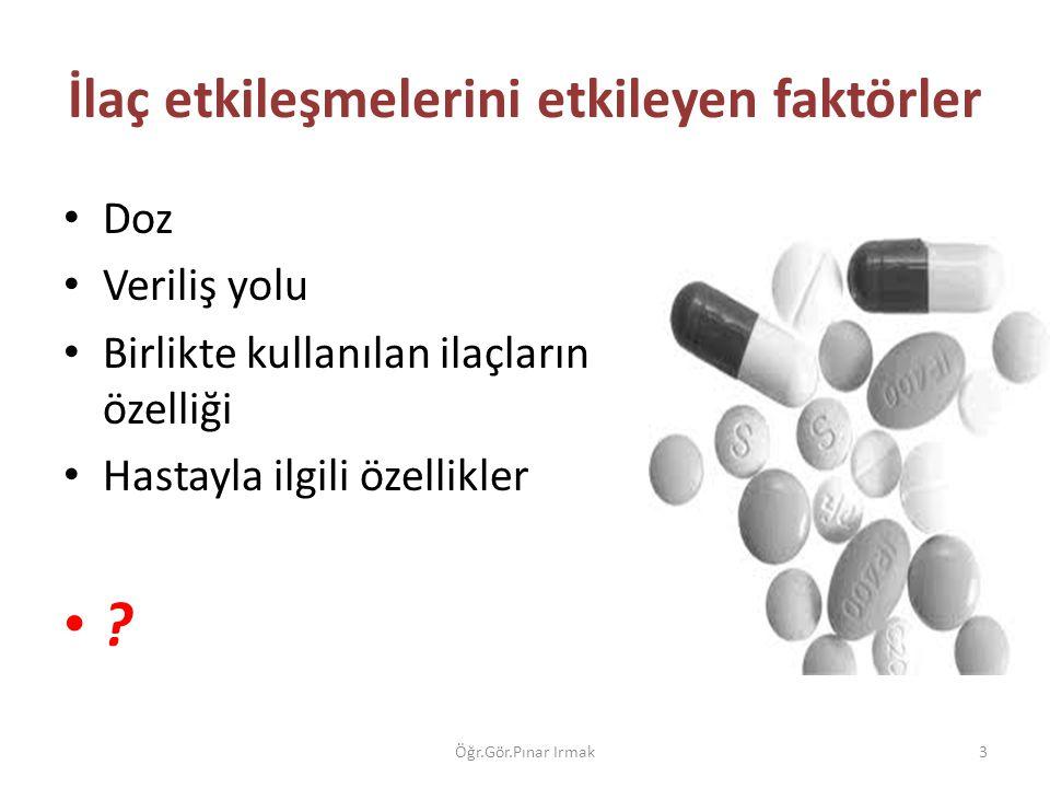 İlaç etkileşmelerini etkileyen faktörler Doz Veriliş yolu Birlikte kullanılan ilaçların özelliği Hastayla ilgili özellikler ? Öğr.Gör.Pınar Irmak3
