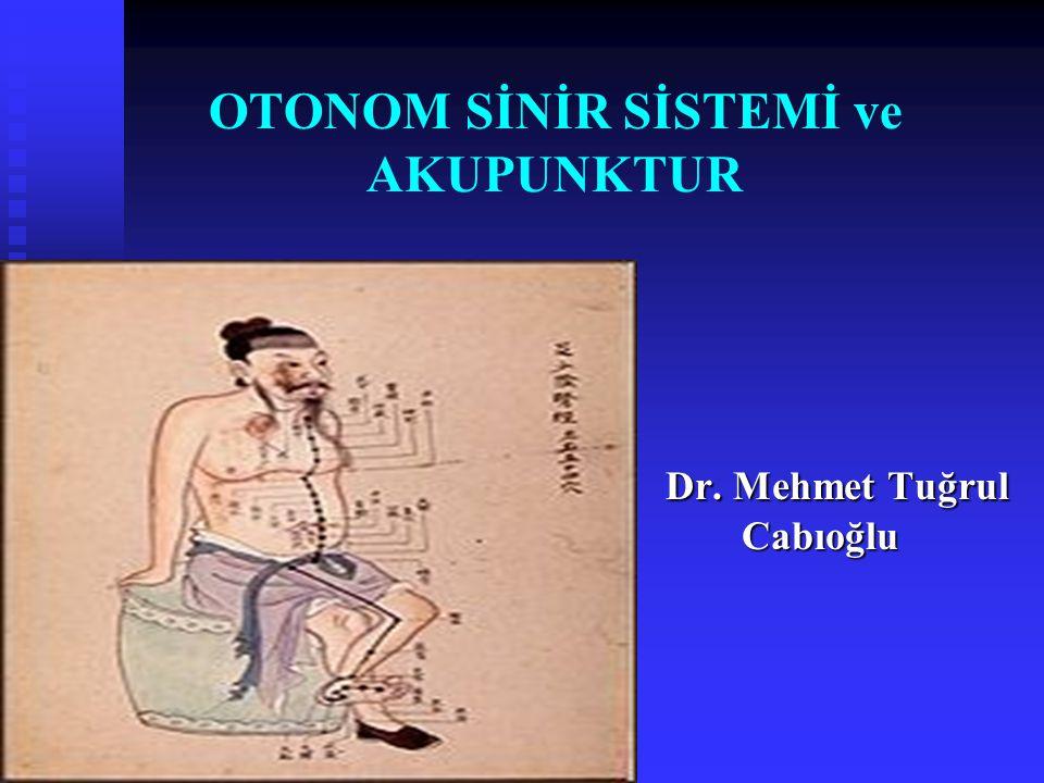 OTONOM SİNİR SİSTEMİ ve AKUPUNKTUR Dr. Mehmet Tuğrul Cabıoğlu Dr. Mehmet Tuğrul Cabıoğlu