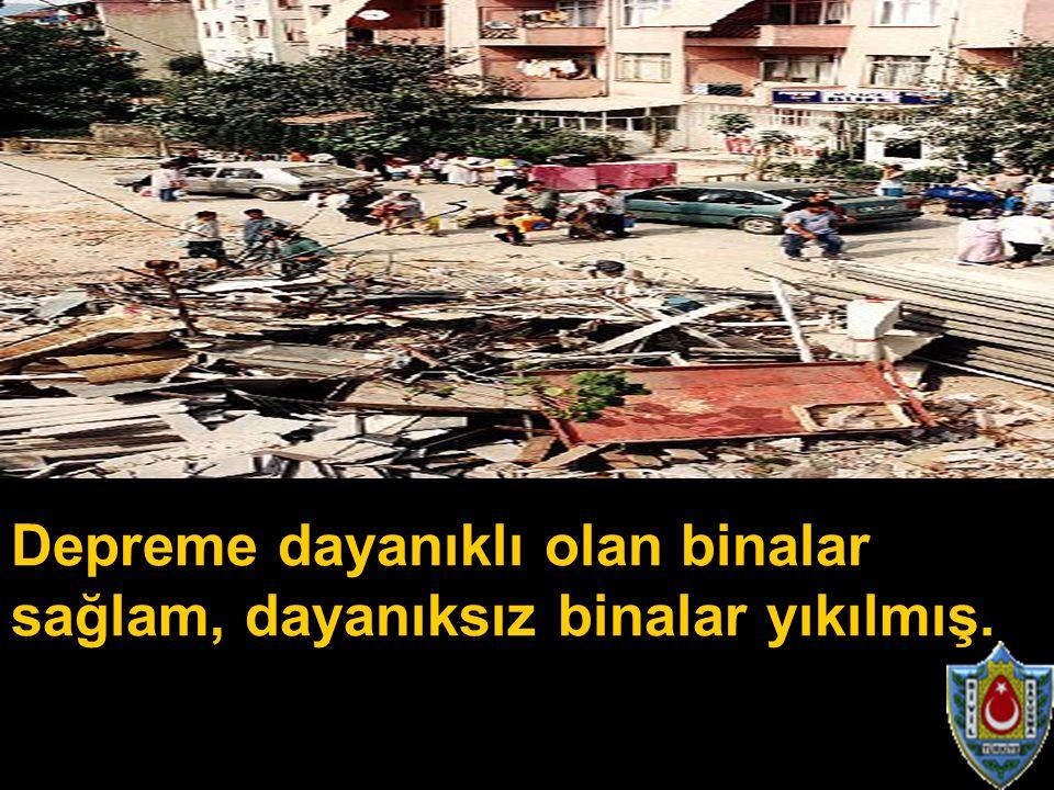 Depreme dayanıklı olan binalar sağlam, dayanıksız binalar yıkılmış.