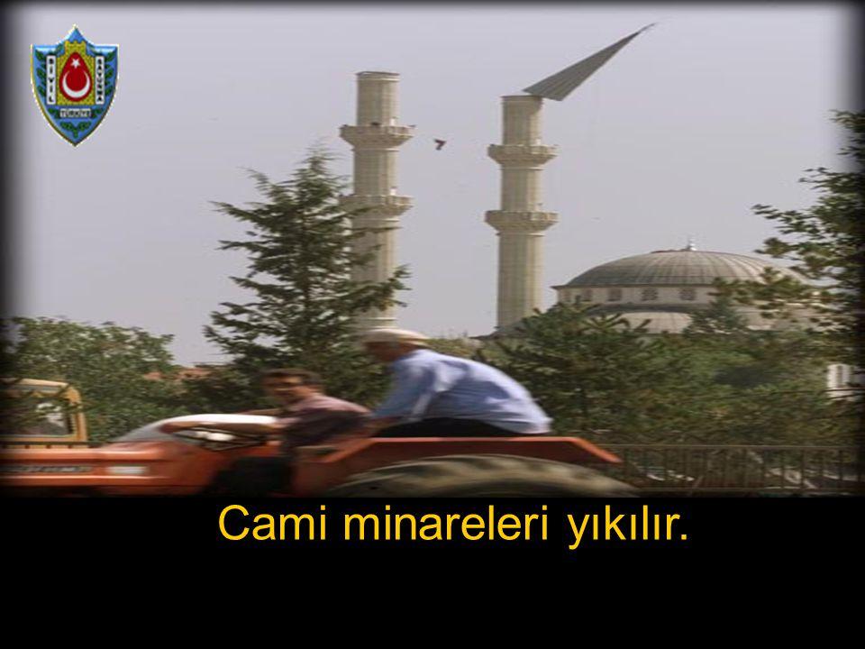 Cami minareleri yıkılır.