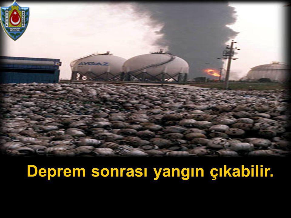 Deprem sonrası yangın çıkabilir.