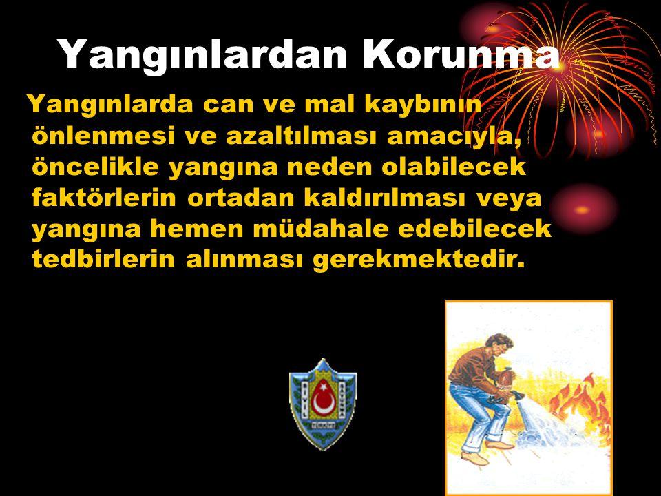 Yangınlardan Korunma Yangınlarda can ve mal kaybının önlenmesi ve azaltılması amacıyla, öncelikle yangına neden olabilecek faktörlerin ortadan kaldırı