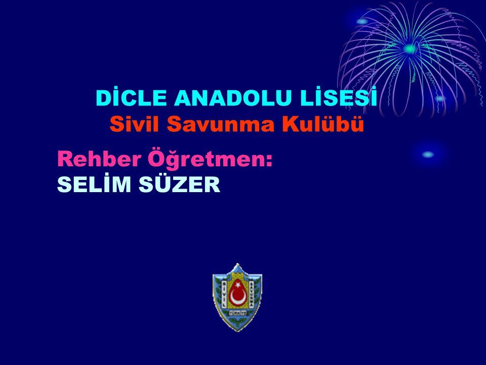 DİCLE ANADOLU LİSESİ Sivil Savunma Kulübü Rehber Öğretmen: SELİM SÜZER