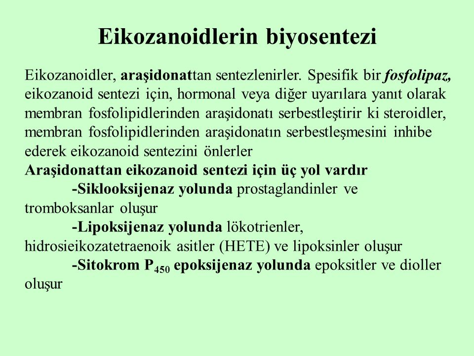 Eikozanoidlerin biyosentezi Eikozanoidler, araşidonattan sentezlenirler. Spesifik bir fosfolipaz, eikozanoid sentezi için, hormonal veya diğer uyarıla