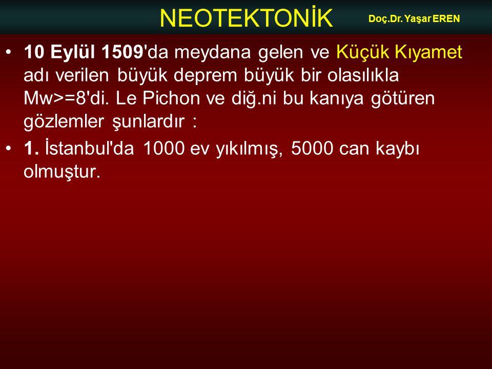 NEOTEKTONİK Doç.Dr. Yaşar EREN 10 Eylül 1509'da meydana gelen ve Küçük Kıyamet adı verilen büyük deprem büyük bir olasılıkla Mw>=8'di. Le Pichon ve di