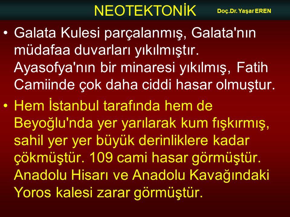 NEOTEKTONİK Doç.Dr. Yaşar EREN Galata Kulesi parçalanmış, Galata'nın müdafaa duvarları yıkılmıştır. Ayasofya'nın bir minaresi yıkılmış, Fatih Camiinde
