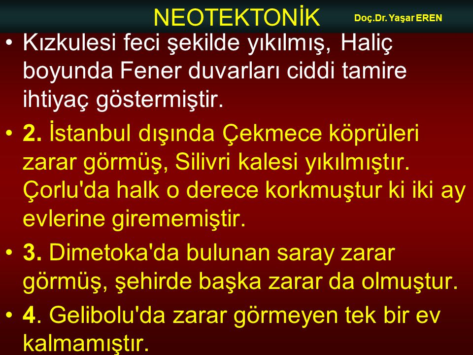 NEOTEKTONİK Doç.Dr. Yaşar EREN Kızkulesi feci şekilde yıkılmış, Haliç boyunda Fener duvarları ciddi tamire ihtiyaç göstermiştir. 2. İstanbul dışında Ç