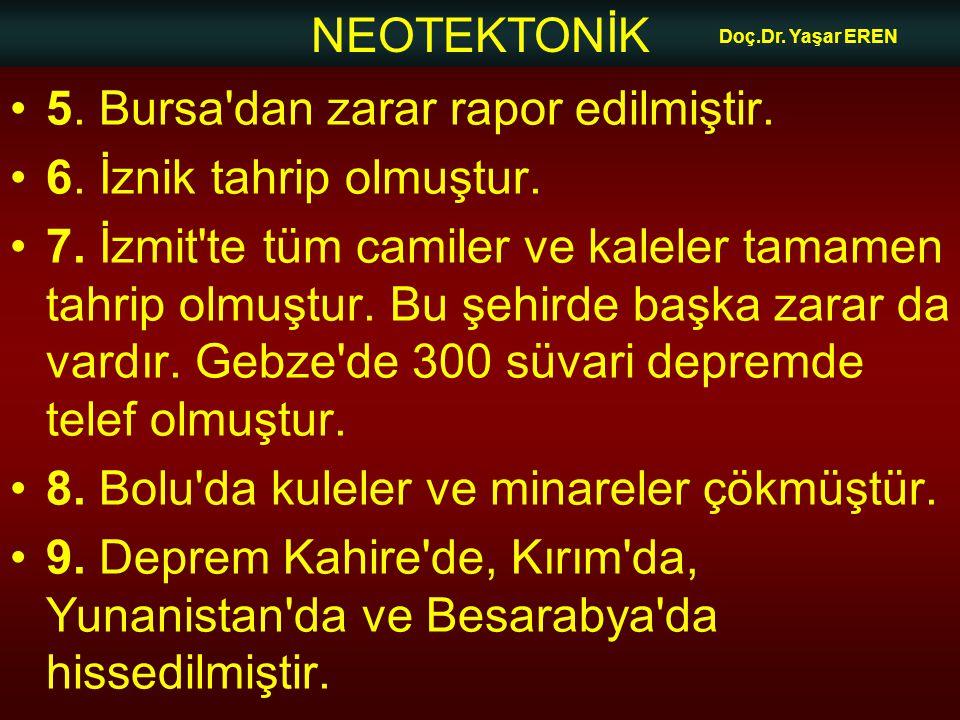 NEOTEKTONİK Doç.Dr. Yaşar EREN 5. Bursa'dan zarar rapor edilmiştir. 6. İznik tahrip olmuştur. 7. İzmit'te tüm camiler ve kaleler tamamen tahrip olmuşt