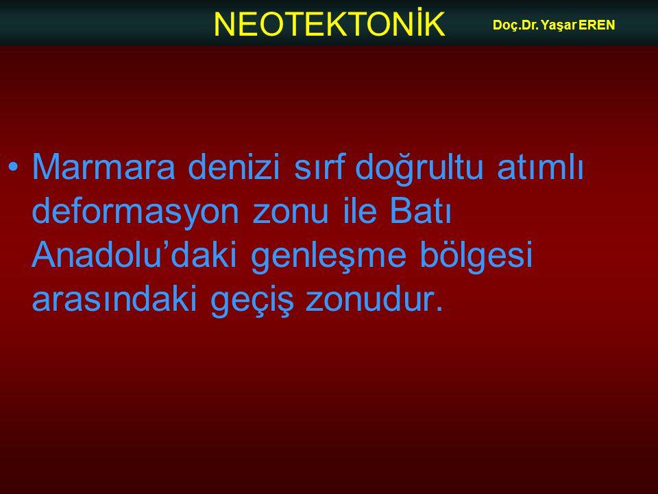 NEOTEKTONİK Doç.Dr. Yaşar EREN Marmara denizi sırf doğrultu atımlı deformasyon zonu ile Batı Anadolu'daki genleşme bölgesi arasındaki geçiş zonudur.