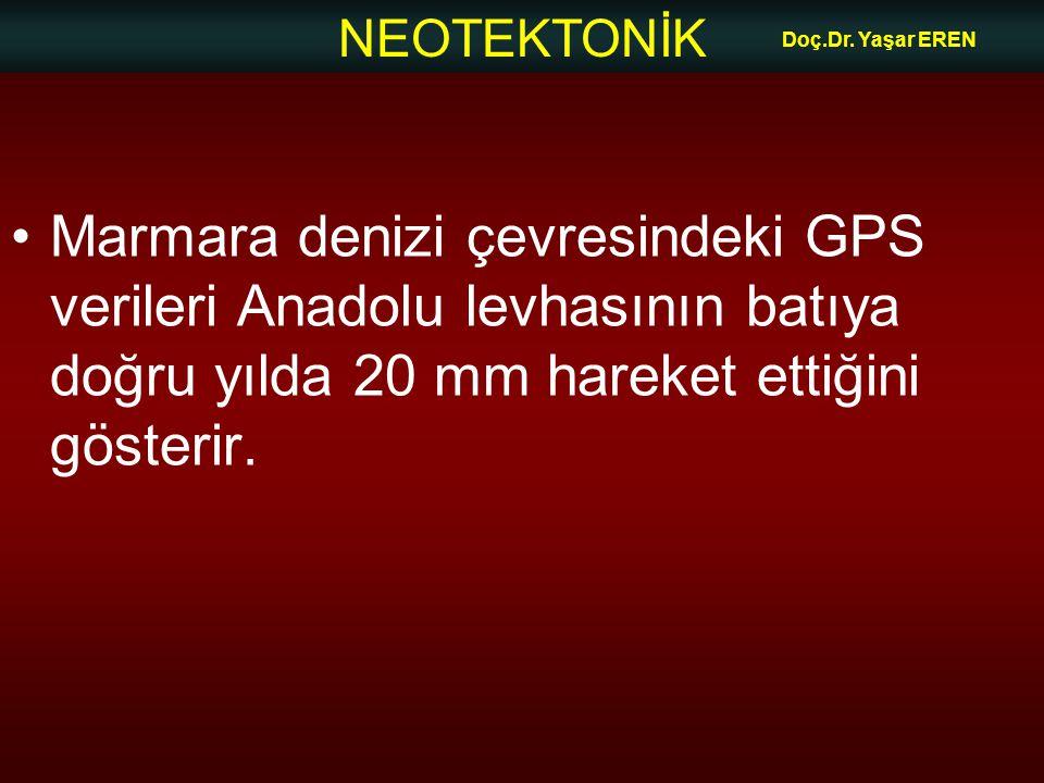 NEOTEKTONİK Doç.Dr. Yaşar EREN Marmara denizi çevresindeki GPS verileri Anadolu levhasının batıya doğru yılda 20 mm hareket ettiğini gösterir.