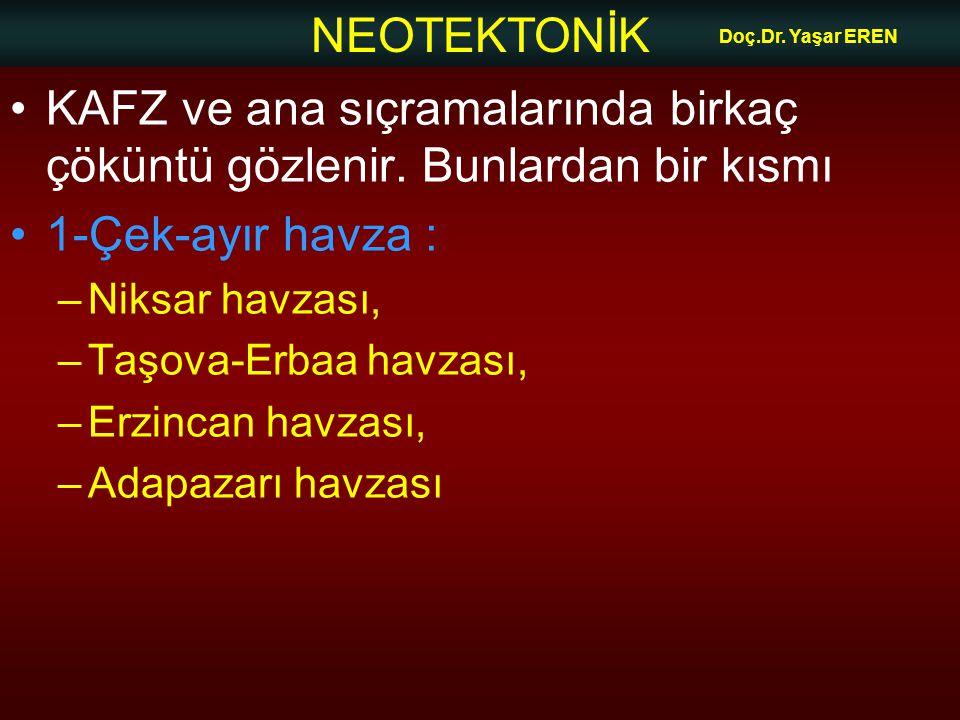 NEOTEKTONİK Doç.Dr.Yaşar EREN KAFZ ve ana sıçramalarında birkaç çöküntü gözlenir.
