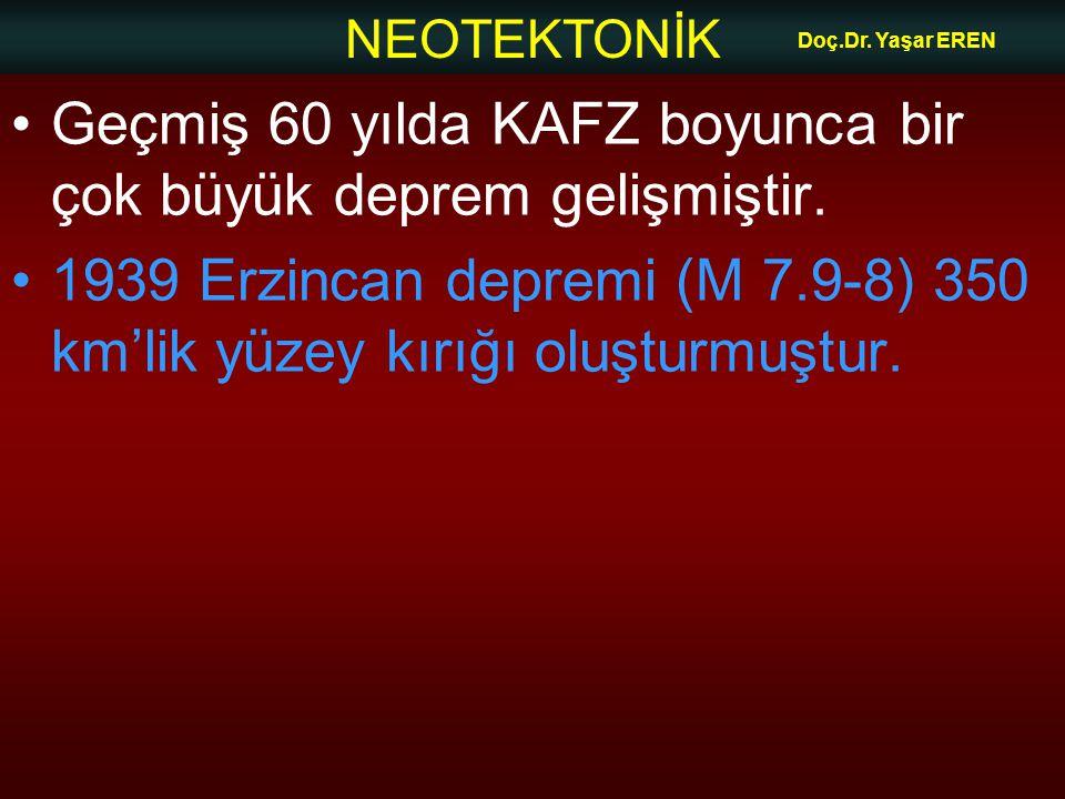 NEOTEKTONİK Doç.Dr. Yaşar EREN Geçmiş 60 yılda KAFZ boyunca bir çok büyük deprem gelişmiştir. 1939 Erzincan depremi (M 7.9-8) 350 km'lik yüzey kırığı