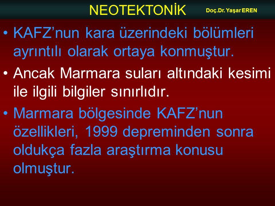 NEOTEKTONİK Doç.Dr. Yaşar EREN KAFZ'nun kara üzerindeki bölümleri ayrıntılı olarak ortaya konmuştur. Ancak Marmara suları altındaki kesimi ile ilgili