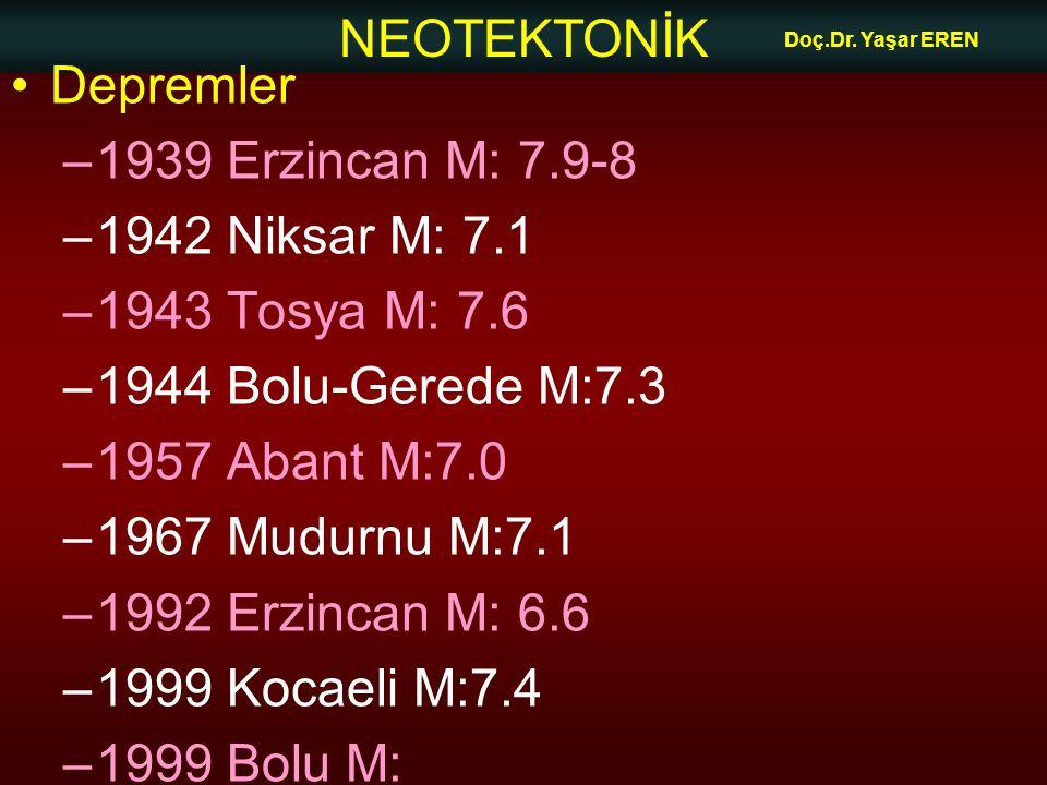 NEOTEKTONİK Doç.Dr. Yaşar EREN Depremler –1939 Erzincan M: 7.9-8 –1942 Niksar M: 7.1 –1943 Tosya M: 7.6 –1944 Bolu-Gerede M:7.3 –1957 Abant M:7.0 –196