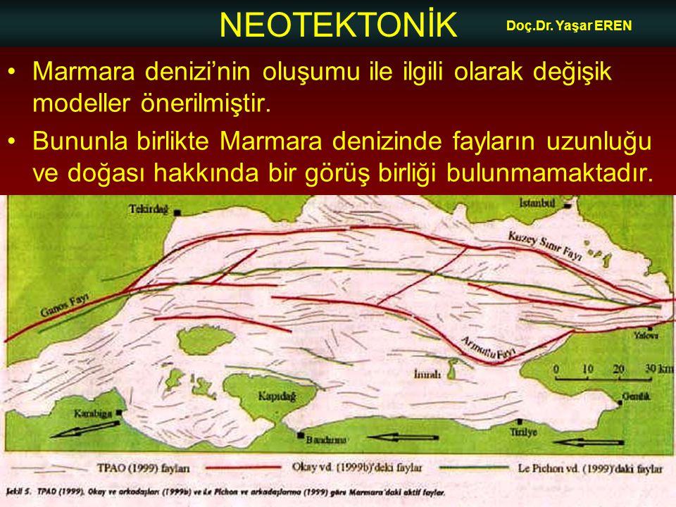 NEOTEKTONİK Doç.Dr. Yaşar EREN Marmara denizi'nin oluşumu ile ilgili olarak değişik modeller önerilmiştir. Bununla birlikte Marmara denizinde fayların