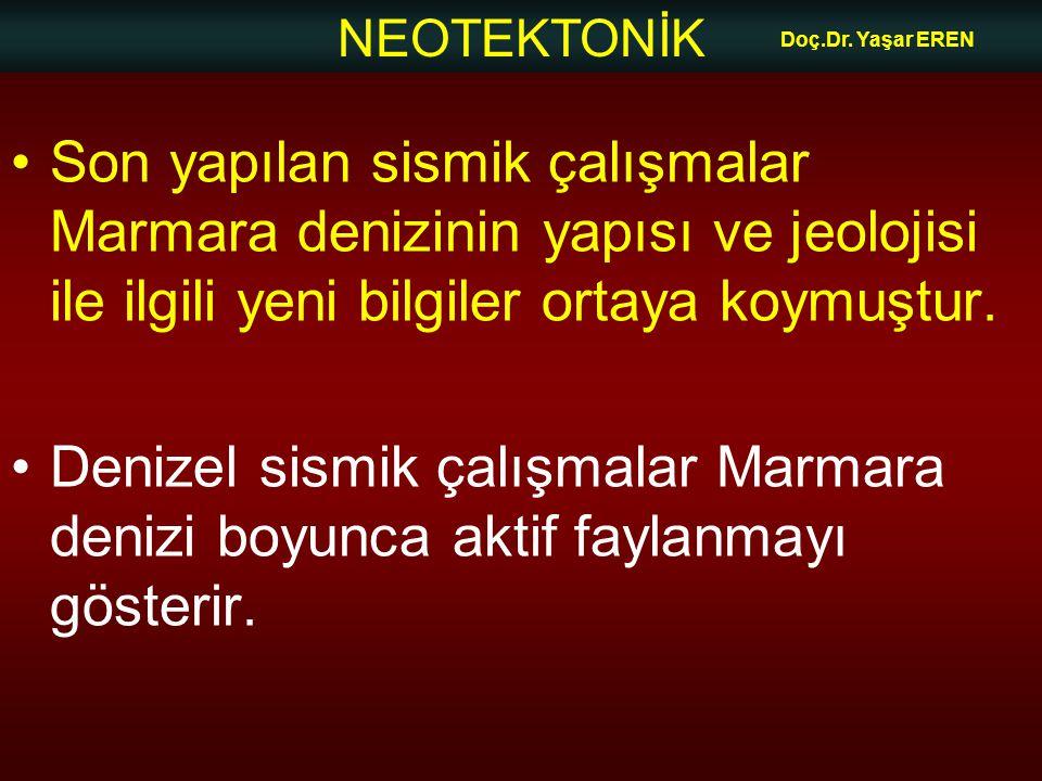 NEOTEKTONİK Doç.Dr. Yaşar EREN Son yapılan sismik çalışmalar Marmara denizinin yapısı ve jeolojisi ile ilgili yeni bilgiler ortaya koymuştur. Denizel