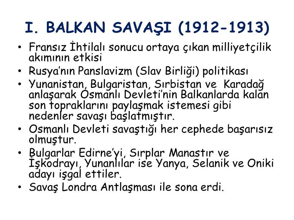 I. BALKAN SAVAŞI (1912-1913) Fransız İhtilalı sonucu ortaya çıkan milliyetçilik akımının etkisi Rusya'nın Panslavizm (Slav Birliği) politikası Yunanis