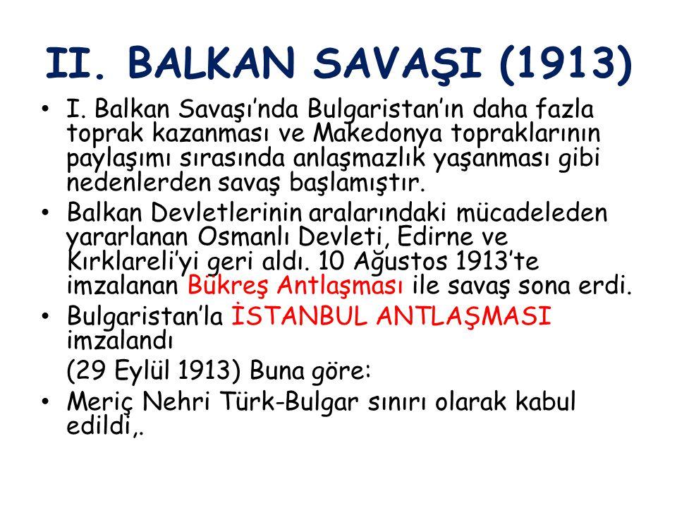 II. BALKAN SAVAŞI (1913) I. Balkan Savaşı'nda Bulgaristan'ın daha fazla toprak kazanması ve Makedonya topraklarının paylaşımı sırasında anlaşmazlık ya