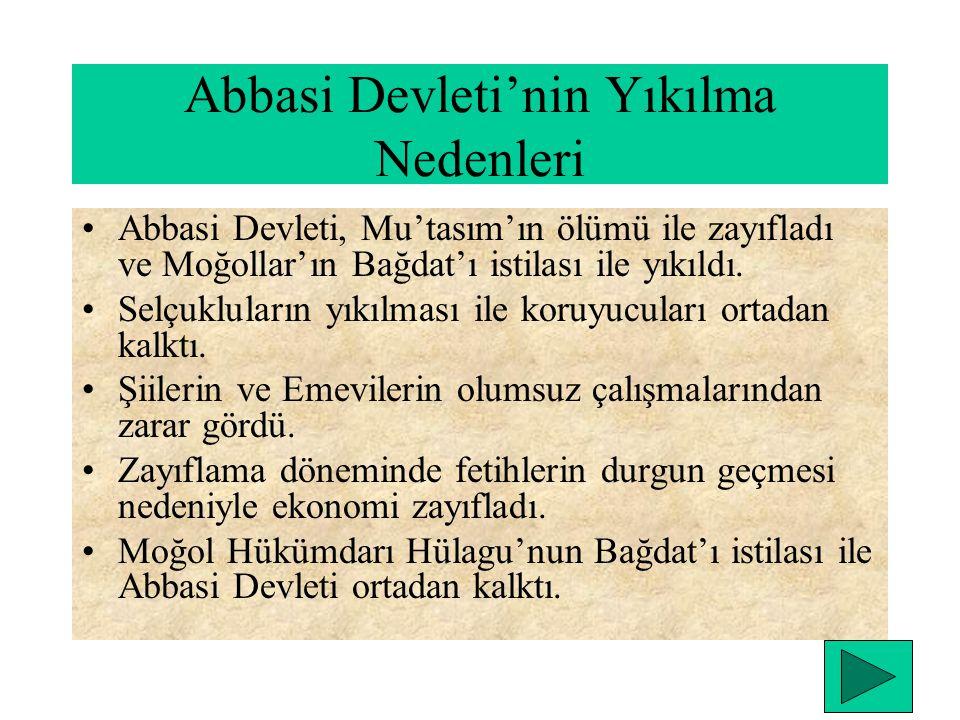 Abbasi Devleti'nin Yıkılma Nedenleri Abbasi Devleti, Mu'tasım'ın ölümü ile zayıfladı ve Moğollar'ın Bağdat'ı istilası ile yıkıldı.