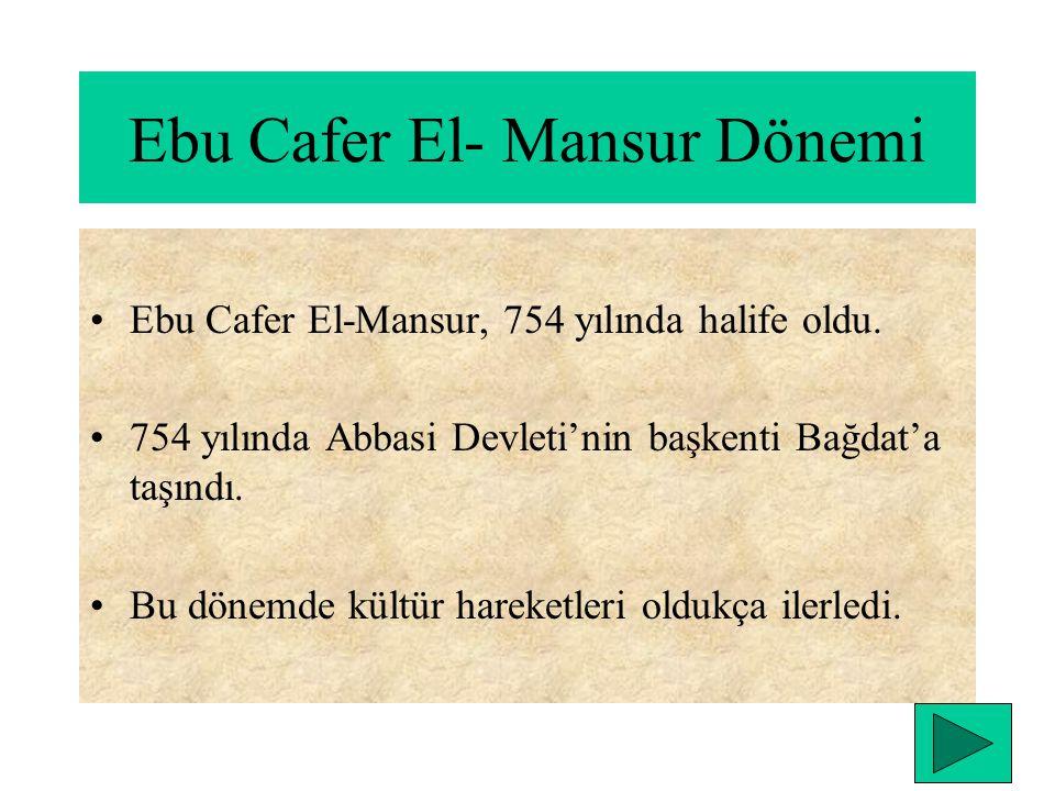 Ebu Cafer El- Mansur Dönemi Ebu Cafer El-Mansur, 754 yılında halife oldu.