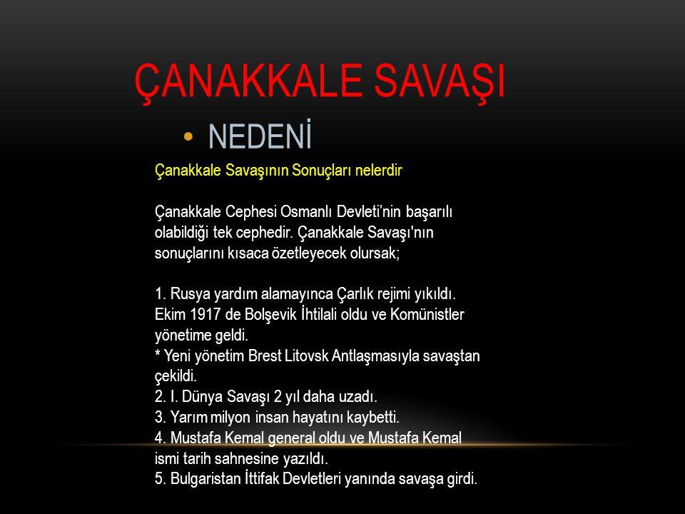 ÇANAKKALE SAVAŞI NEDENİ Çanakkale Savaşının Sonuçları nelerdir Çanakkale Cephesi Osmanlı Devleti'nin başarılı olabildiği tek cephedir. Çanakkale Savaş