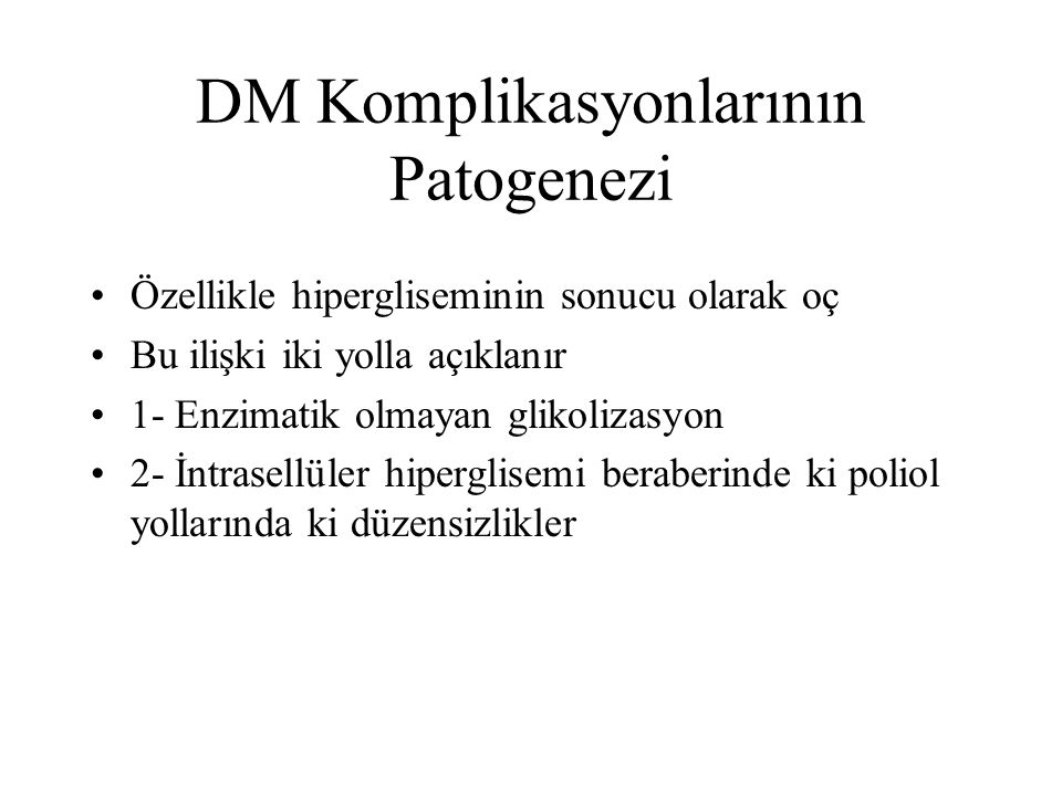 DM Komplikasyonlarının Patogenezi Özellikle hipergliseminin sonucu olarak oç Bu ilişki iki yolla açıklanır 1- Enzimatik olmayan glikolizasyon 2- İntra