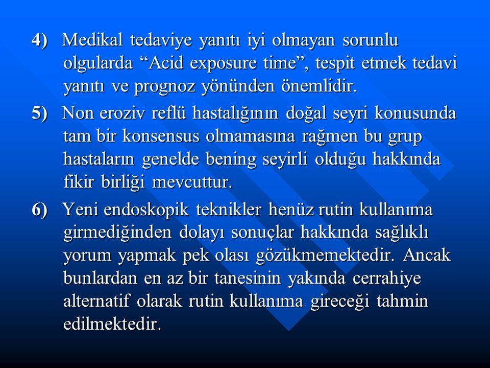 """4) Medikal tedaviye yanıtı iyi olmayan sorunlu olgularda """"Acid exposure time"""", tespit etmek tedavi yanıtı ve prognoz yönünden önemlidir. 4) Medikal te"""