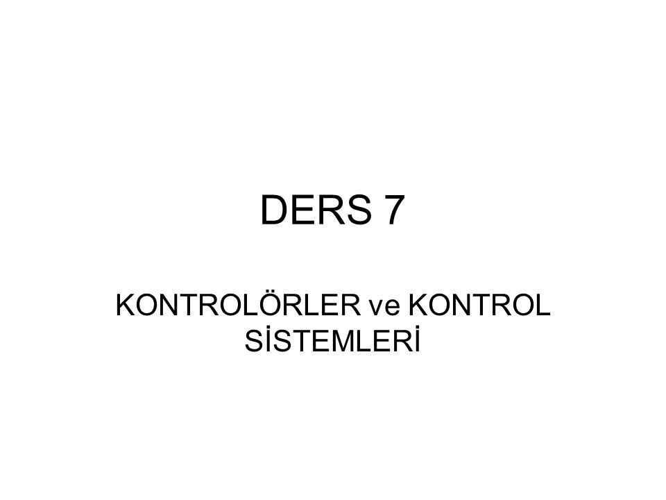 DERS 7 KONTROLÖRLER ve KONTROL SİSTEMLERİ