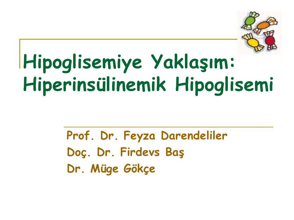 Hipoglisemiye Yaklaşım: Hiperinsülinemik Hipoglisemi Prof.