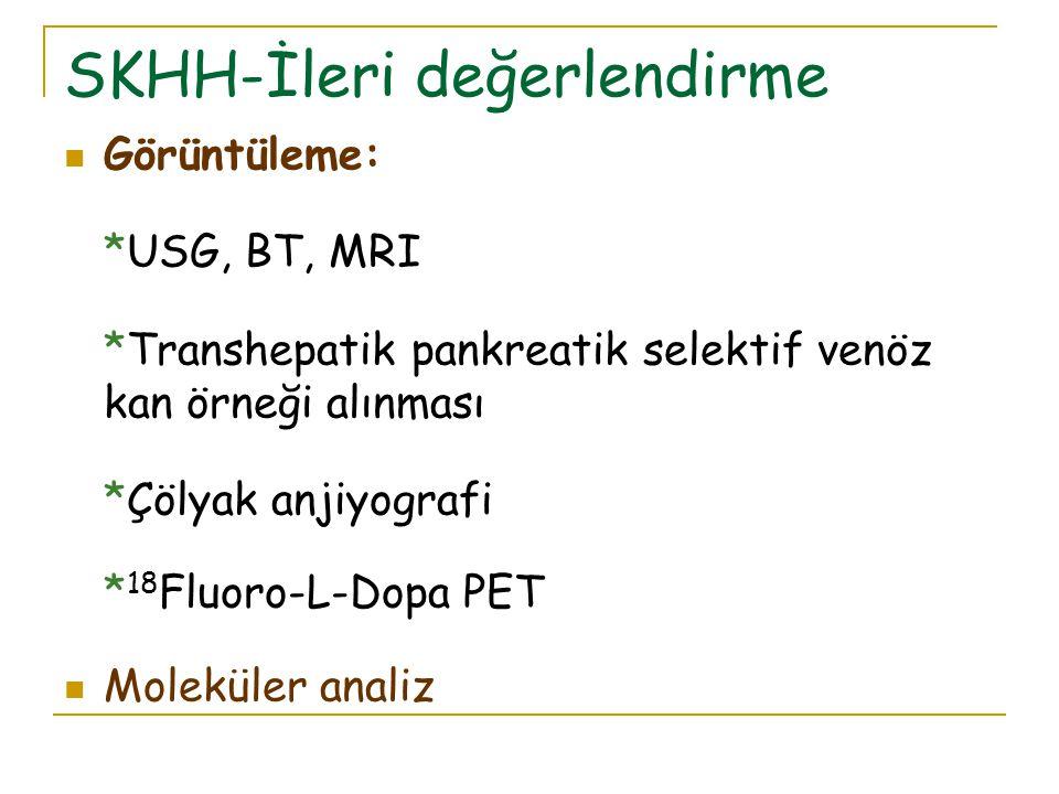 SKHH-İleri değerlendirme Görüntüleme: *USG, BT, MRI *Transhepatik pankreatik selektif venöz kan örneği alınması *Çölyak anjiyografi * 18 Fluoro-L-Dopa PET Moleküler analiz