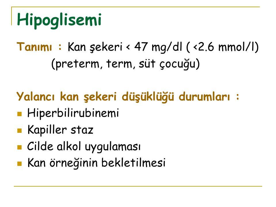 Hipoglisemi Tanımı : Kan şekeri < 47 mg/dl ( <2.6 mmol/l) (preterm, term, süt çocuğu) Yalancı kan şekeri düşüklüğü durumları : Hiperbilirubinemi Kapiller staz Cilde alkol uygulaması Kan örneğinin bekletilmesi