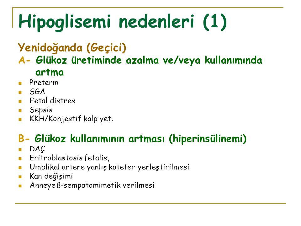Hipoglisemi nedenleri (1) Yenidoğanda (Geçici) A- Glükoz üretiminde azalma ve/veya kullanımında artma Preterm SGA Fetal distres Sepsis KKH/Konjestif kalp yet.