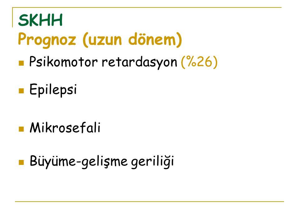 SKHH Prognoz (uzun dönem) Psikomotor retardasyon (%26) Epilepsi Mikrosefali Büyüme-gelişme geriliği