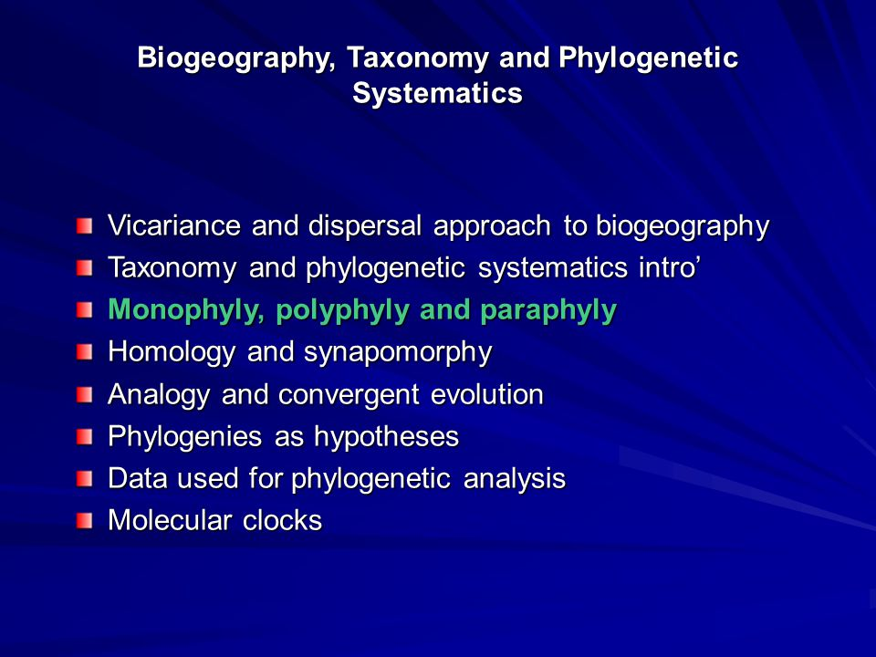 Biogeography, Taxonomy and Phylogenetic Systematics Vicariance and dispersal approach to biogeography Taxonomy and phylogenetic systematics intro' Mon