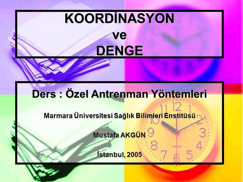 KOORDİNASYON ve DENGE Ders : Özel Antrenman Yöntemleri Marmara Üniversitesi Sağlık Bilimleri Enstitüsü Mustafa AKGÜN İstanbul, 2005