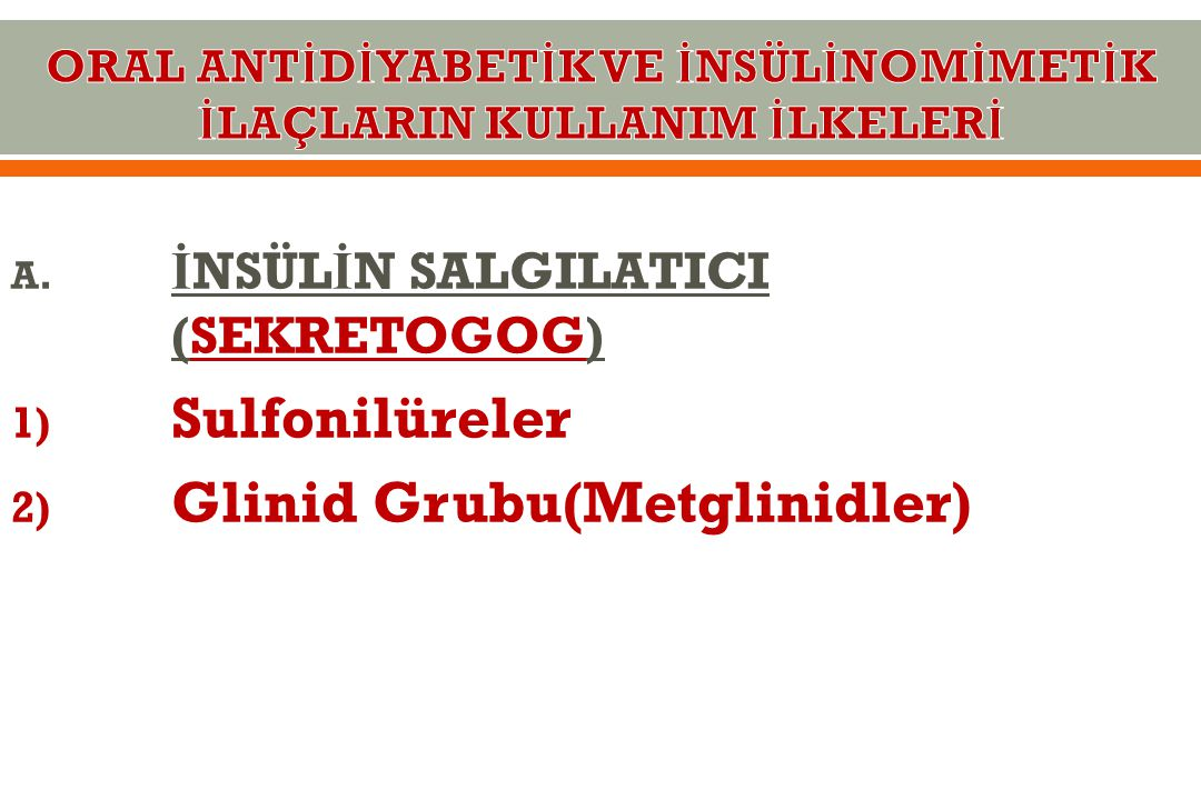 A. İ NSÜL İ N SALGILATICI (SEKRETOGOG) 1) Sulfonilüreler 2) Glinid Grubu(Metglinidler)