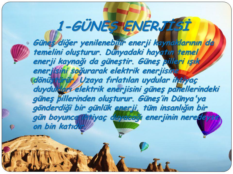 1-GÜNEŞ ENERJİSİ Güneş diğer yenilenebilir enerji kaynaklarının da temelini oluşturur. Dünyadaki hayatın temel enerji kaynağı da güneştir. Güneş pille