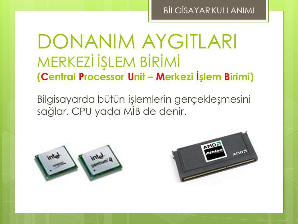 DONANIM AYGITLARI MERKEZİ İŞLEM BİRİMİ (Central Processor Unit – Merkezi İşlem Birimi) BİLGİSAYAR KULLANIMI Bilgisayarda bütün işlemlerin gerçekleşmes