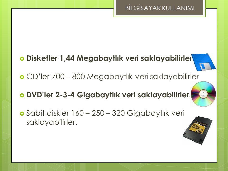  Disketler 1,44 Megabaytlık veri saklayabilirler.  CD'ler 700 – 800 Megabaytlık veri saklayabilirler  DVD'ler 2-3-4 Gigabaytlık veri saklayabilirle