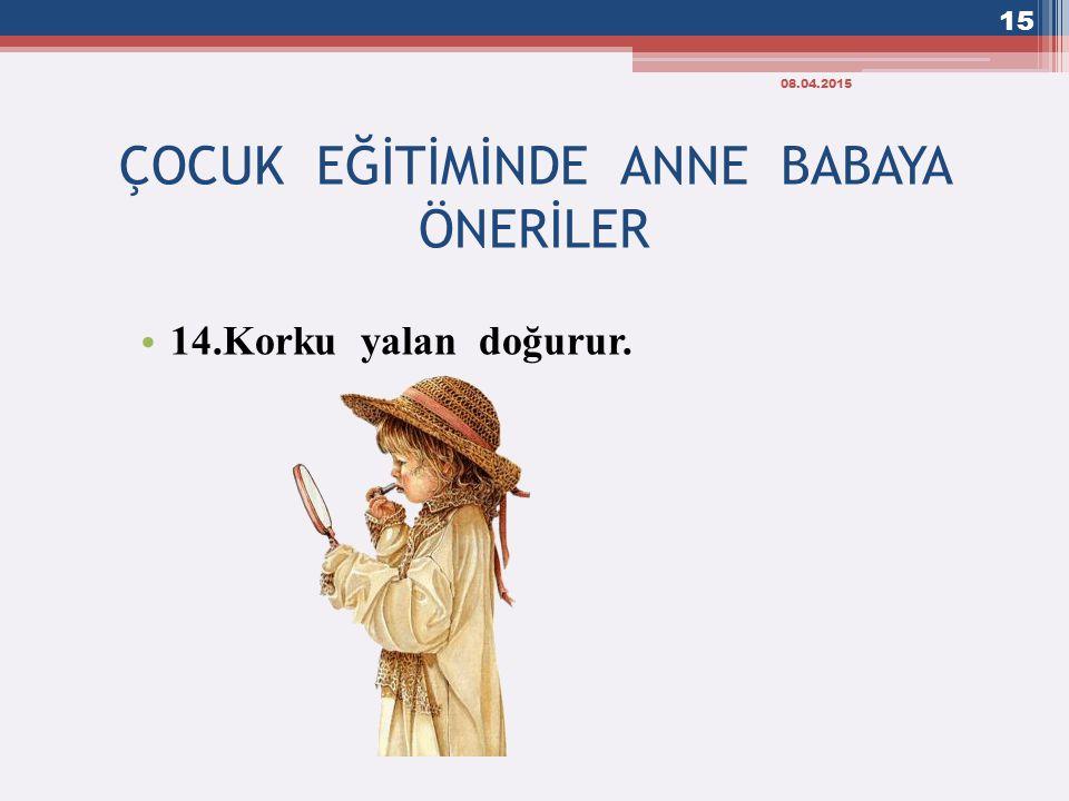 ÇOCUK EĞİTİMİNDE ANNE BABAYA ÖNERİLER 14.Korku yalan doğurur. 08.04.2015 15