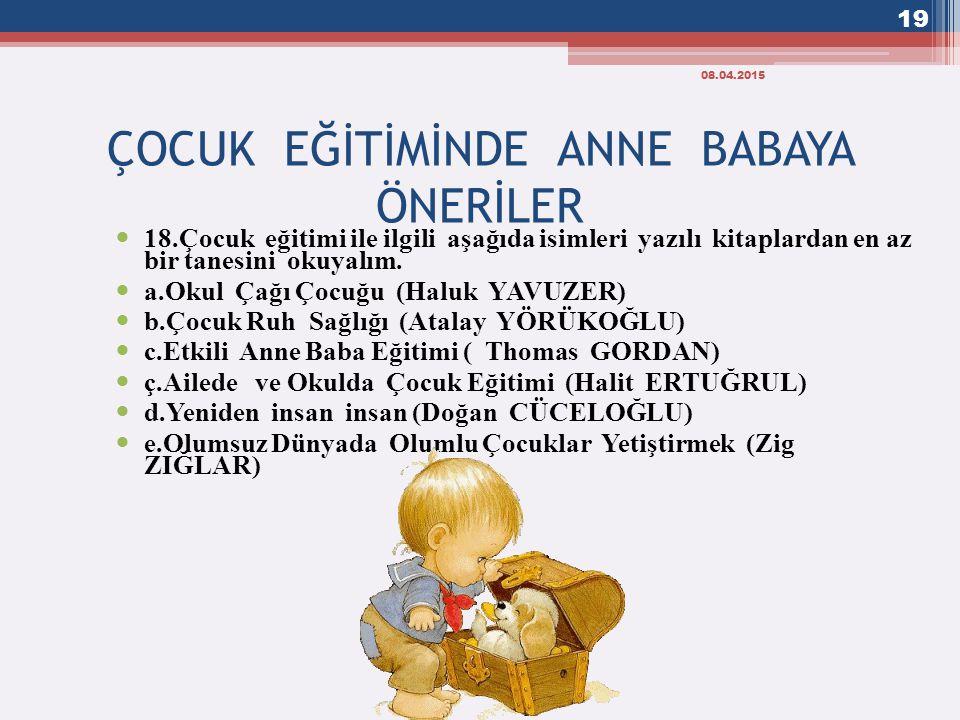 ÇOCUK EĞİTİMİNDE ANNE BABAYA ÖNERİLER 18.Çocuk eğitimi ile ilgili aşağıda isimleri yazılı kitaplardan en az bir tanesini okuyalım. a.Okul Çağı Çocuğu