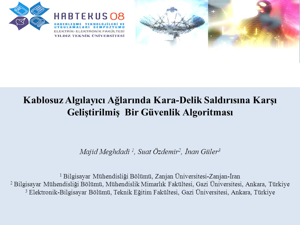 Kablosuz Algılayıcı Ağlarında Kara-Delik Saldırısına Karşı Geliştirilmiş Bir Güvenlik Algoritması Majid Meghdadi 1, Suat Özdemir 2, İnan Güler 3 1 Bil