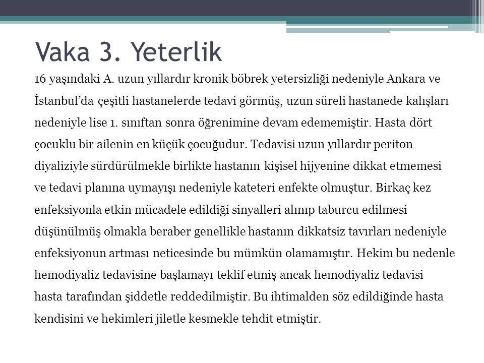 Vaka 3. Yeterlik 16 yaşındaki A. uzun yıllardır kronik böbrek yetersizliği nedeniyle Ankara ve İstanbul'da çeşitli hastanelerde tedavi görmüş, uzun sü