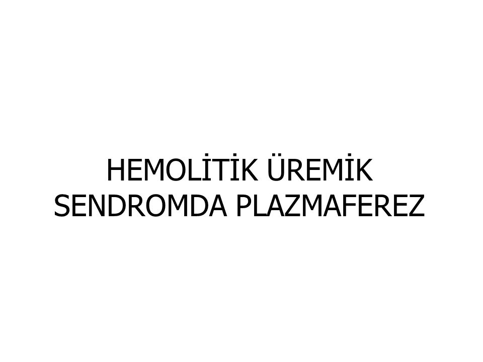 HEMOLİTİK ÜREMİK SENDROMDA PLAZMAFEREZ