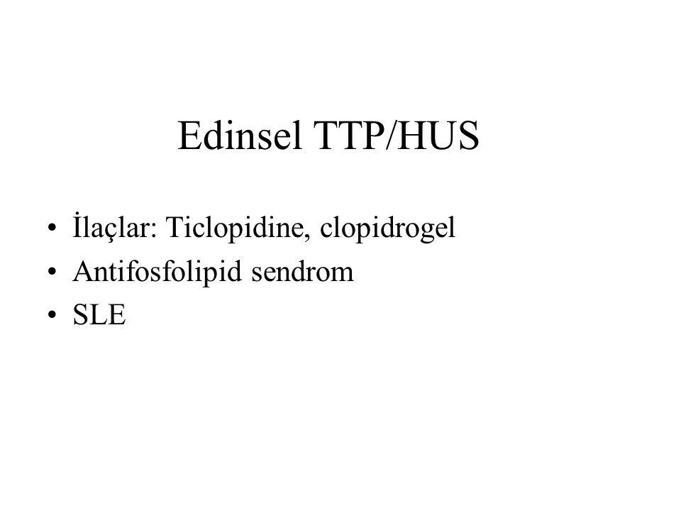 Edinsel TTP/HUS İlaçlar: Ticlopidine, clopidrogel Antifosfolipid sendrom SLE
