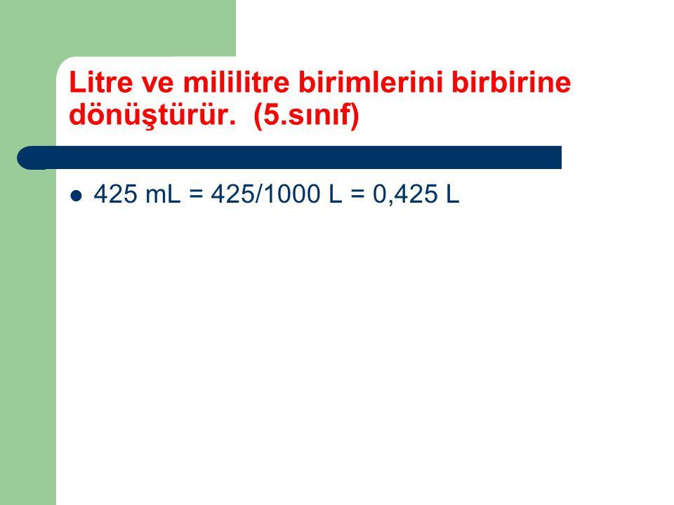 Litre ve mililitre birimlerini birbirine dönüştürür. (5.sınıf) 425 mL = 425/1000 L = 0,425 L