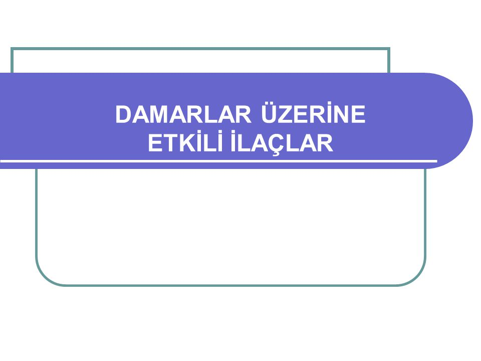 DAMARLAR ÜZERİNE ETKİLİ İLAÇLAR