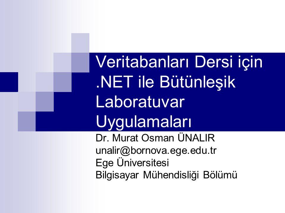 Veritabanları Dersi için.NET ile Bütünleşik Laboratuvar Uygulamaları Dr. Murat Osman ÜNALIR unalir@bornova.ege.edu.tr Ege Üniversitesi Bilgisayar Mühe