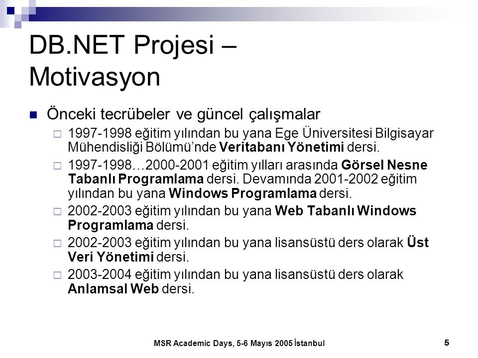 MSR Academic Days, 5-6 Mayıs 2005 İstanbul5 DB.NET Projesi – Motivasyon Önceki tecrübeler ve güncel çalışmalar  1997-1998 eğitim yılından bu yana Ege